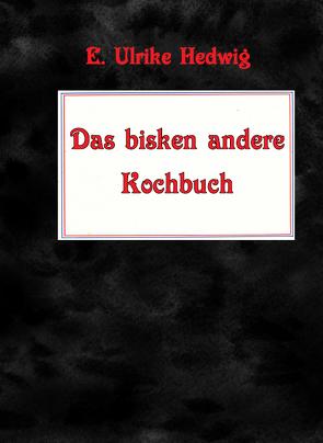 Das bisken andere Kochbuch von Hedwig,  E. Ulrike, Laufenburg,  Heike