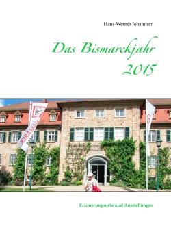 Das Bismarckjahr 2015 von Johannsen,  Hans-Werner