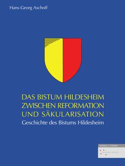 Das Bistum Hildesheim zwischen Reformation und Säkularisation von Aschoff,  Hans-Georg