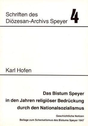 Das Bistum Speyer in den Jahren religiöser Bedrückung durch den Nationalsozialismus von Hofen,  Karl