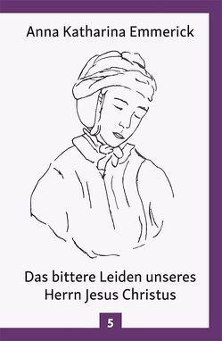 Das bittere Leiden unseres Herrn Jesus Christus von Brentano,  Clemens, Emmerick,  Anna Katharina