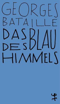 Das Blau des Himmels von Bataille,  Georges, Duras,  Marguerite, Massenbach,  Sigrid von, Naumann,  Hans, Surya,  Michel
