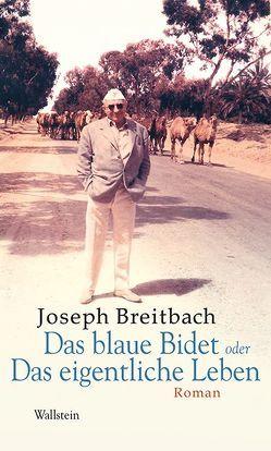 Das blaue Bidet oder Das eigentliche Leben von Breitbach,  Joseph, Mettmann,  Wolfgang, Plettenberg-Serban,  Alexandra
