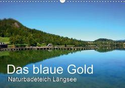 Das blaue Gold – Naturbadeteich LängseeAT-Version (Wandkalender 2018 DIN A3 quer) von Gold,  Michaela