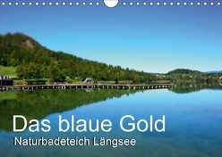 Das blaue Gold – Naturbadeteich LängseeAT-Version (Wandkalender 2018 DIN A4 quer) von Gold,  Michaela