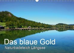 Das blaue Gold – Naturbadeteich LängseeAT-Version (Wandkalender 2019 DIN A3 quer) von Gold,  Michaela