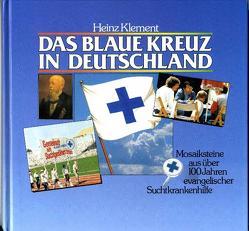 Das Blaue Kreuz in Deutschland e.V. von Klement,  Heinz