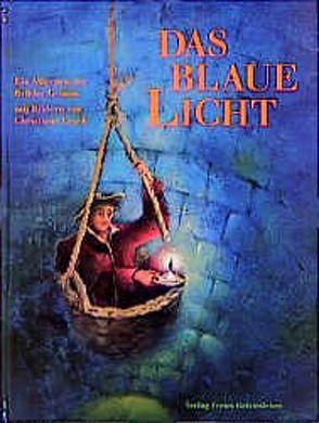 Das blaue Licht von Grimm,  Jacob, Grimm,  Wilhelm, Lesch,  Christiane