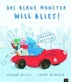 Das blaue Monster will alles! von Desmond,  Jenni, Kiesel,  Harald, Willis,  Jeanne
