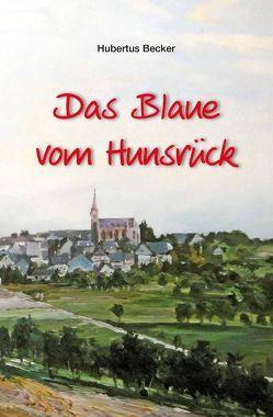 Das Blaue vom Hunsrück von Becker,  Hubertus