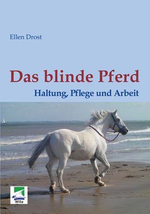 Das blinde Pferd: Haltung, Pflege und Arbeit von Drost,  Ellen