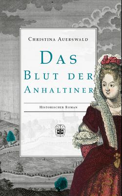 Das Blut der Anhaltiner von Auerswald,  Christina