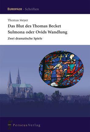 Das Blut des Thomas Becket / Sulmona oder Ovids Wandlung von Meyer,  Thomas