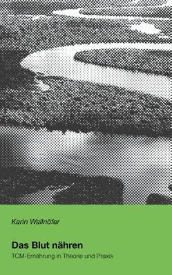 Das Blut nähren von Wallnöfer,  Karin