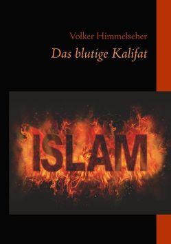 Das blutige Kalifat von Himmelseher,  Volker