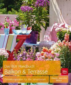 Das BLV Handbuch Balkon & Terrasse von Ratsch,  Tanja, Strauß,  Friedrich, Waechter,  Dorothée