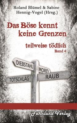 Das Böse kennt keine Grenzen von Blümel,  Roland, Hennig-Vogel,  Sabine