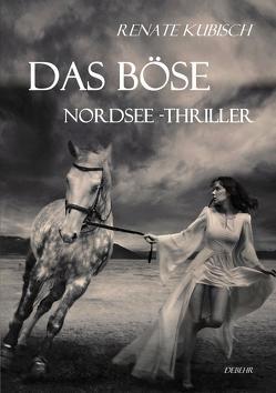 Das Böse – Nordsee-Thriller von DeBehr,  Verlag, Kubisch,  Renate