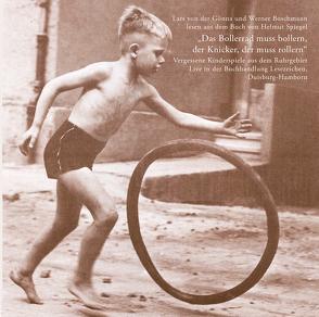 Das Bollerrad muss bollern …. Vergessene Kinderspiele aus dem Ruhrgebiet von Boschmann,  Werner, Spiegel,  Helmut, von der Gönna,  Lars
