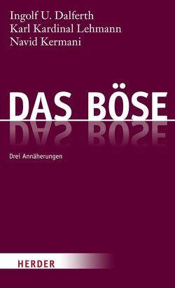 Das Böse von Bohlken,  Eike, Dalferth,  Ingolf U., Kermani,  Navid, Lehmann,  Karl