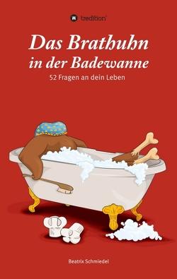 Das Brathuhn in der Badewanne von Schmiedel,  Beatrix