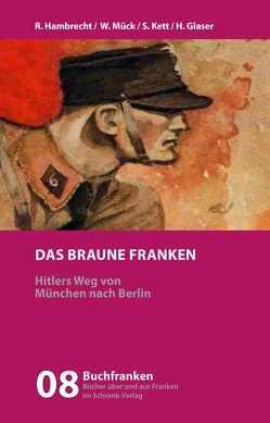 Das braune Franken von Glaser,  Hermann, Hambrecht,  Rainer, Kett,  Siegfried, Mück,  Wolfgang