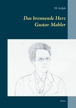 Das brennende Herz – Gustav Mahler von Ardjah,  H.