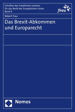 Das Brexit-Abkommen und Europarecht von Frau,  Robert