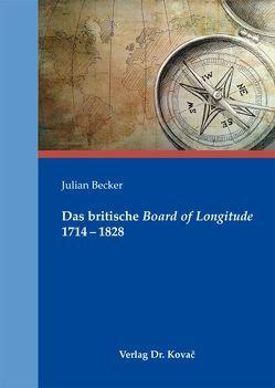 Das britische Board of Longitude 1714-1828 von Becker,  Julian