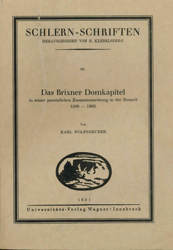 Das Brixner Domkapitel in seiner persönlichen Zusammensetzung in der Neuzeit 1500-1803 von Wolfsgruber,  Karl
