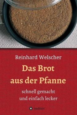 Das Brot aus der Pfanne von Welscher,  Reinhard