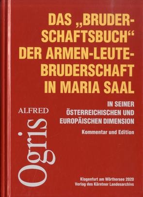 """Das """"Bruderschaftsbuch"""" der Armen-Leute-Bruderschaft in Maria Saal in seiner österreichischen und europäischen Dimension von Ogris,  Alfred"""