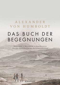 Das Buch der Begegnungen von Ette,  Ottmar, Humboldt,  Alexander von
