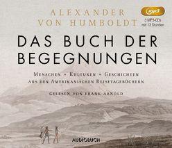 Das Buch der Begegnungen (3 MP3-CDs) von Arnold,  Frank, Humboldt,  Alexander von
