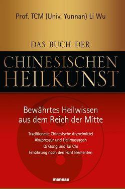 Das Buch der Chinesischen Heilkunst – Bewährtes Heilwissen aus dem Reich der Mitte von Li Wu,  Li