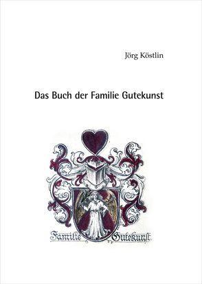Das Buch der Familie Gutekunst von Köstlin,  Jörg