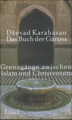 Das Buch der Gärten von Karahasan,  Dževad, Wolf-Griesshaber,  Katharina
