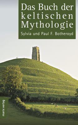 Das Buch der keltischen Mythologie von Botheroyd,  Syliva und Paul F.