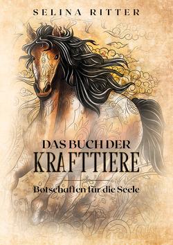 Das Buch der Krafttiere  Botschaften für die Seele von Ritter,  Selina