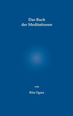 Das Buch der Meditationen von Ogara,  Rita