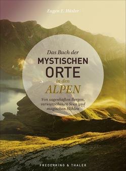 Das Buch der mystischen Orte in den Alpen von Hüsler,  Eugen E.