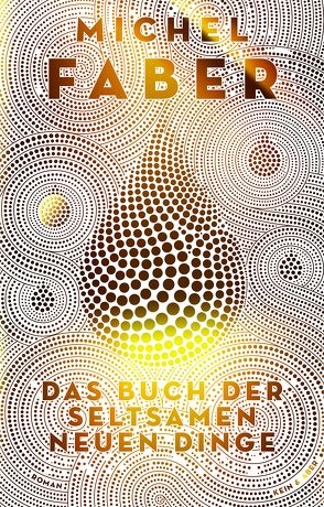 Das Buch der seltsamen neuen Dinge von Faber,  Michel