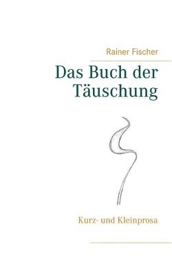 Das Buch der Täuschung von Fischer,  Rainer
