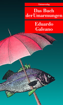 Das Buch der Umarmungen von Galeano,  Eduardo, Hackl,  Erich