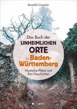Das Buch der unheimlichen Orte in Baden-Württemberg von Grimmler,  Benedikt