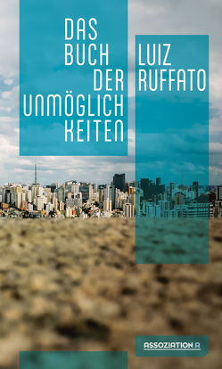 Das Buch der Unmöglichkeiten von Kegler,  Michael, Ruffato,  Luiz