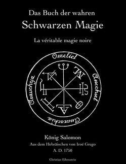 Das Buch der wahren schwarzen Magie von Eibenstein,  Christian, Grego,  Iroé