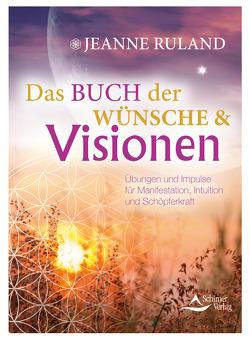 Das Buch der Wünsche & Visionen von Ruland,  Jeanne