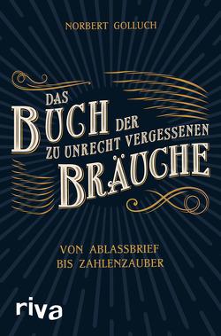 Das Buch der zu Unrecht vergessenen Bräuche von Golluch,  Norbert
