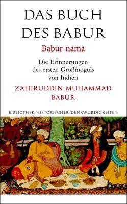 Das Buch des Babur von Babur,  Zahiruddin Muhammad, Stammler,  Wolfgang